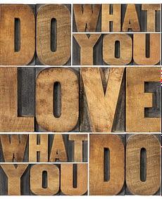 Rób to co kochasz, kochaj to co robisz!